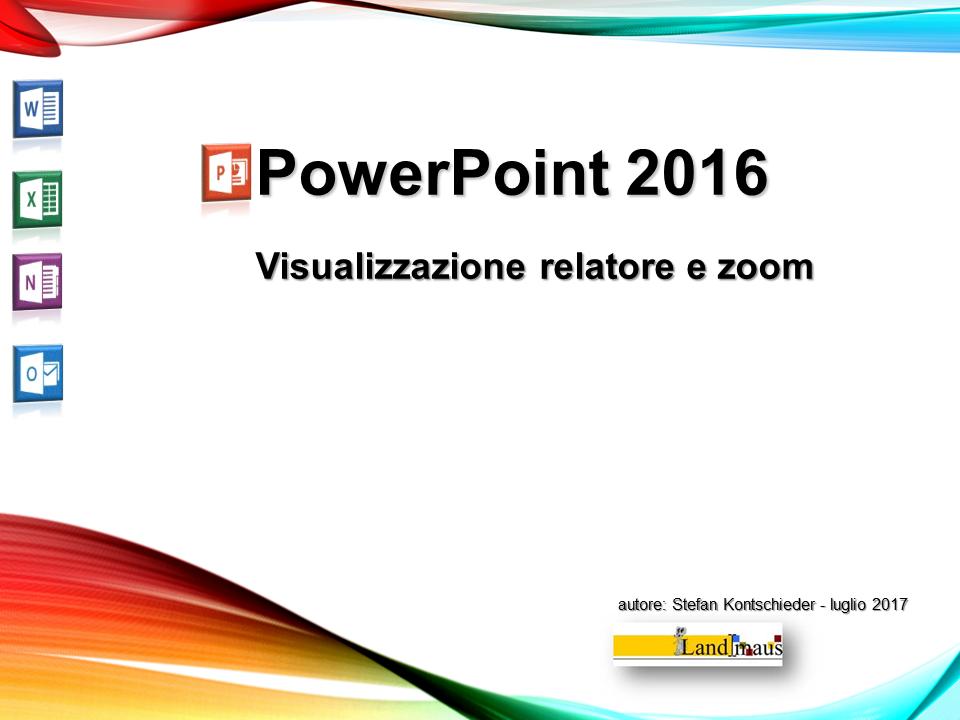 Video: «PowerPoint 2016 - Visualizzazione realtore e zoom (nuove funzioni)»