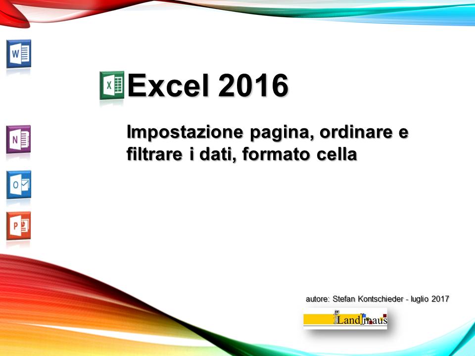 Video: «Excel 2016 - Impostazione pagina, ordinare e filtrare i dati, formato cella»