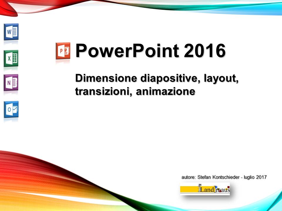 Video: «PowerPoint 2016 - Dimensione diapositive, layout, transizioni, animazione»