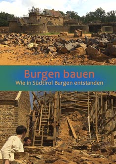 Video: «Burgen Bauen - Wie in Südtirol Burgen entstanden»