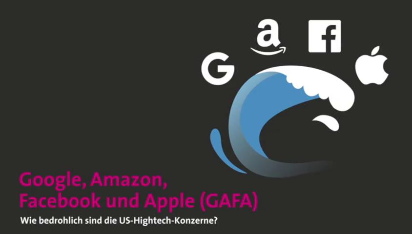 Video: «Google, Amazon, Facebook und Apple (GAFA). Wie bedrohlich sind die US-Hightech-Konzerne?»